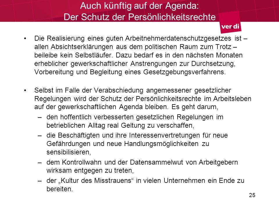 25 Auch künftig auf der Agenda: Der Schutz der Persönlichkeitsrechte Die Realisierung eines guten Arbeitnehmerdatenschutzgesetzes ist – allen Absichts