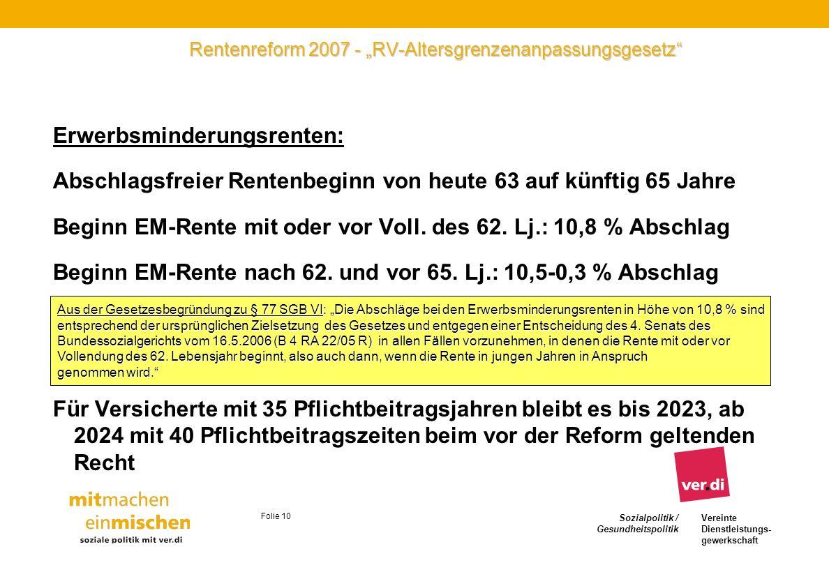 Sozialpolitik / Gesundheitspolitik Vereinte Dienstleistungs- gewerkschaft Folie 10 Rentenreform 2007 - RV-Altersgrenzenanpassungsgesetz Erwerbsminderu
