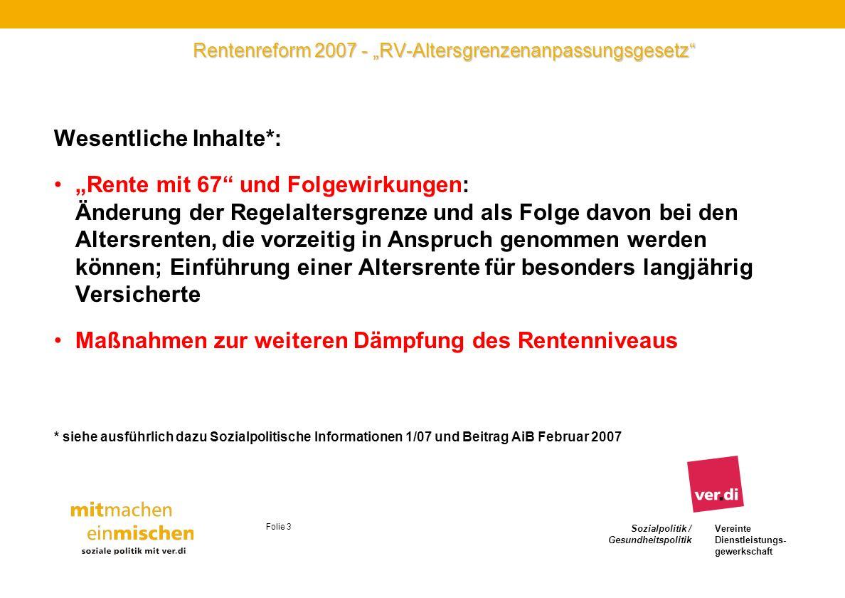 Sozialpolitik / Gesundheitspolitik Vereinte Dienstleistungs- gewerkschaft Folie 3 Rentenreform 2007 - RV-Altersgrenzenanpassungsgesetz Wesentliche Inh