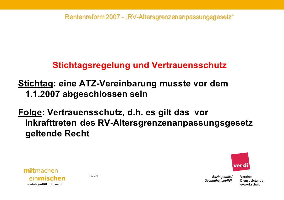 Sozialpolitik / Gesundheitspolitik Vereinte Dienstleistungs- gewerkschaft Folie 9 Rentenreform 2007 - RV-Altersgrenzenanpassungsgesetz Stichtagsregelu