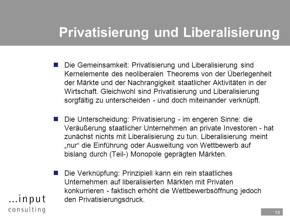 13 Privatisierung und Liberalisierung nDie Gemeinsamkeit: Privatisierung und Liberalisierung sind Kernelemente des neoliberalen Theorems von der Überl