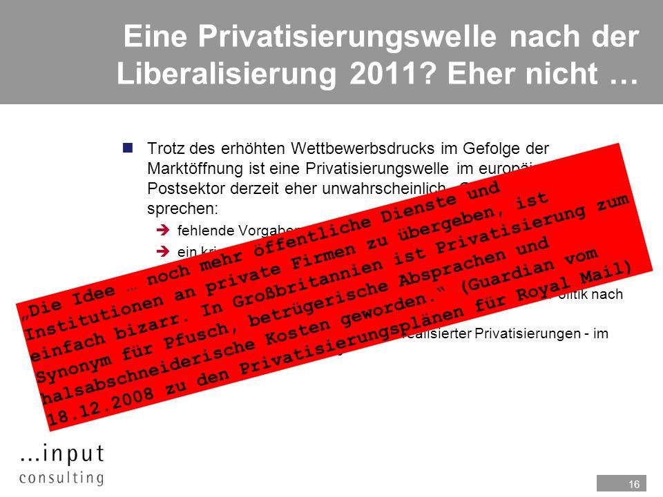 16 Eine Privatisierungswelle nach der Liberalisierung 2011? Eher nicht … nTrotz des erhöhten Wettbewerbsdrucks im Gefolge der Marktöffnung ist eine Pr
