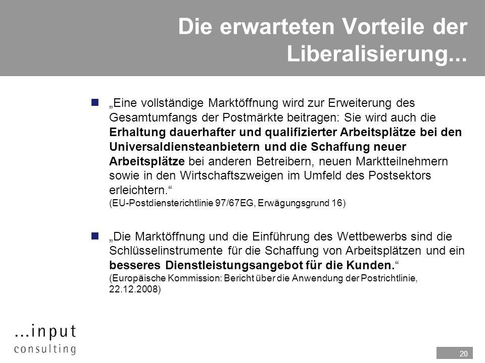 20 Die erwarteten Vorteile der Liberalisierung... nEine vollständige Marktöffnung wird zur Erweiterung des Gesamtumfangs der Postmärkte beitragen: Sie