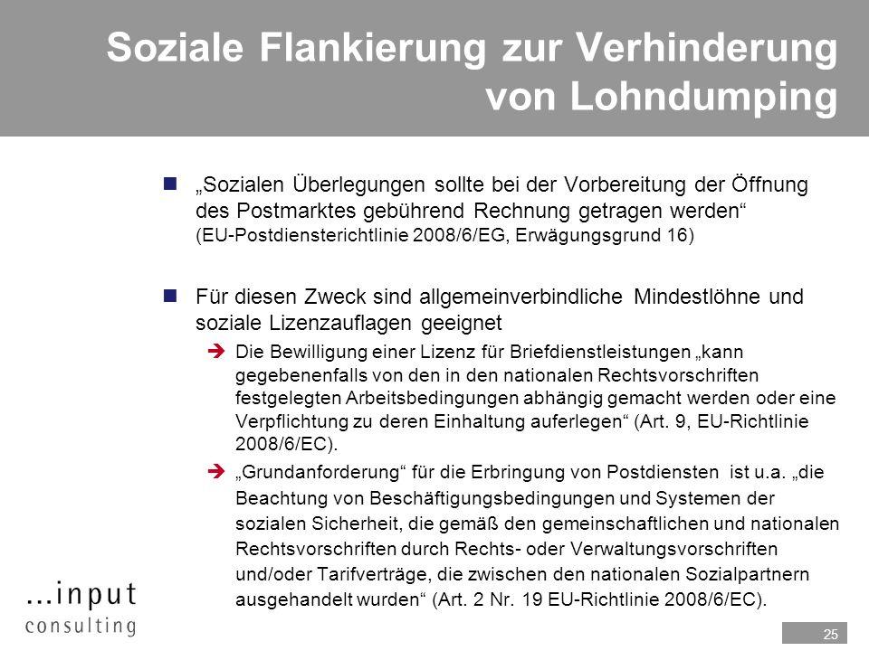 25 Soziale Flankierung zur Verhinderung von Lohndumping nSozialen Überlegungen sollte bei der Vorbereitung der Öffnung des Postmarktes gebührend Rechn