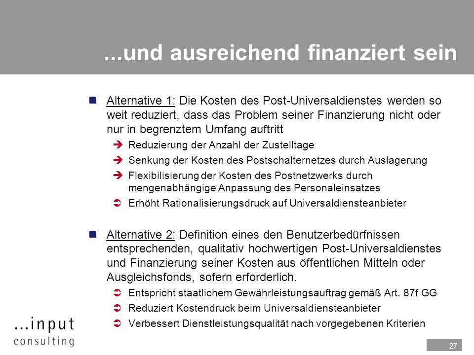 27...und ausreichend finanziert sein nAlternative 1: Die Kosten des Post-Universaldienstes werden so weit reduziert, dass das Problem seiner Finanzier