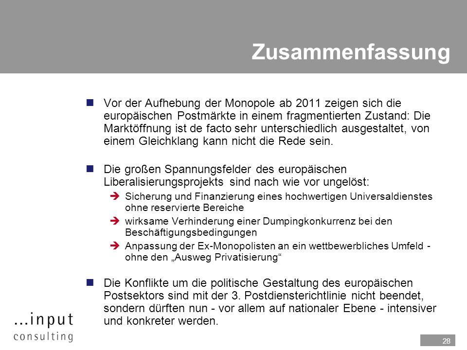 28 Zusammenfassung nVor der Aufhebung der Monopole ab 2011 zeigen sich die europäischen Postmärkte in einem fragmentierten Zustand: Die Marktöffnung i