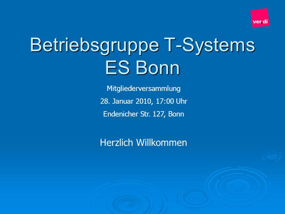Betriebsgruppe T-Systems ES Bonn Mitgliederversammlung 28. Januar 2010, 17:00 Uhr Endenicher Str. 127, Bonn Herzlich Willkommen