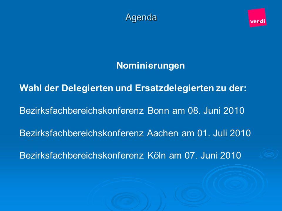 Agenda Nominierungen Wahl der Delegierten und Ersatzdelegierten zu der: Bezirksfachbereichskonferenz Bonn am 08. Juni 2010 Bezirksfachbereichskonferen