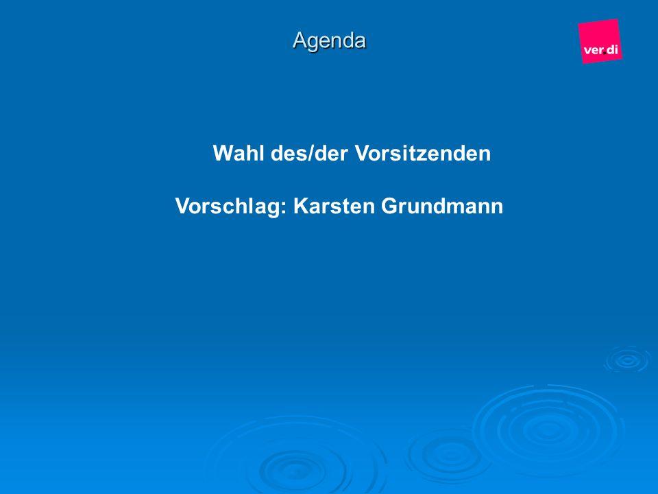 Agenda Wahl des/der Vorsitzenden Vorschlag: Karsten Grundmann