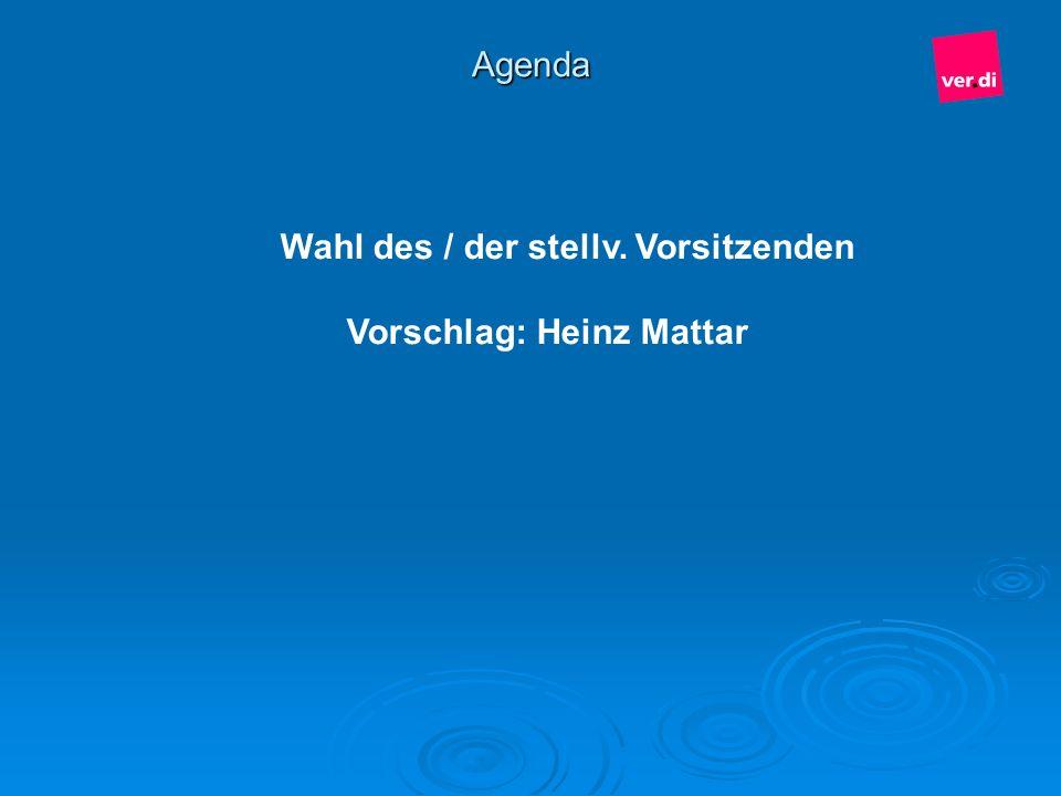 Agenda Wahl des / der stellv. Vorsitzenden Vorschlag: Heinz Mattar