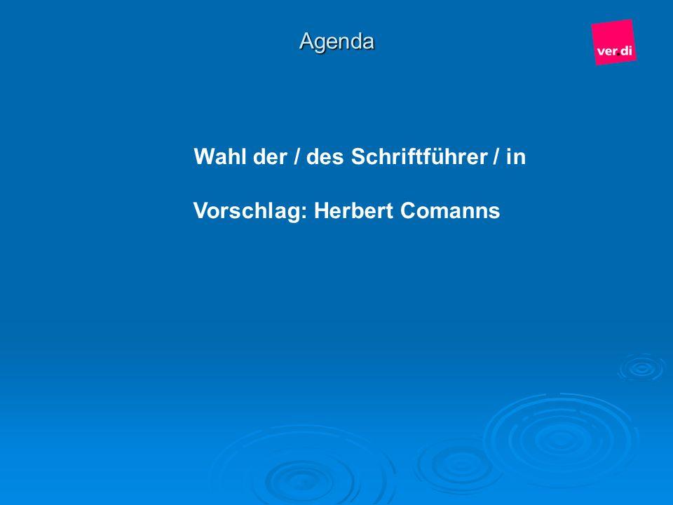 Agenda Wahl der / des Schriftführer / in Vorschlag: Herbert Comanns