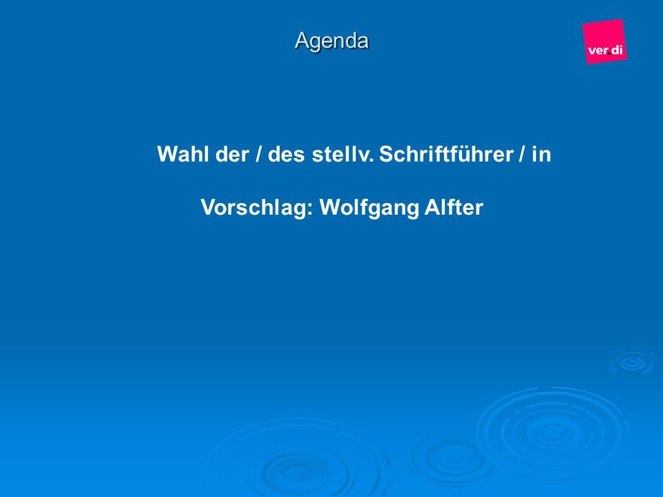 Agenda Wahl der / des stellv. Schriftführer / in Vorschlag: Wolfgang Alfter
