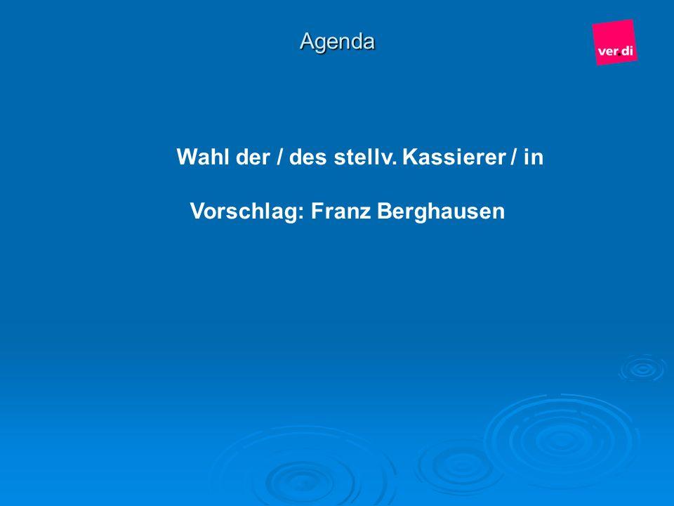 Agenda Wahl der / des stellv. Kassierer / in Vorschlag: Franz Berghausen