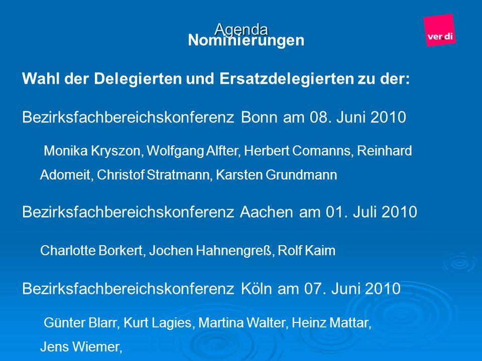Agenda Nominierungen Wahl der Delegierten und Ersatzdelegierten zu der: Bezirksfachbereichskonferenz Bonn am 08. Juni 2010 Monika Kryszon, Wolfgang Al