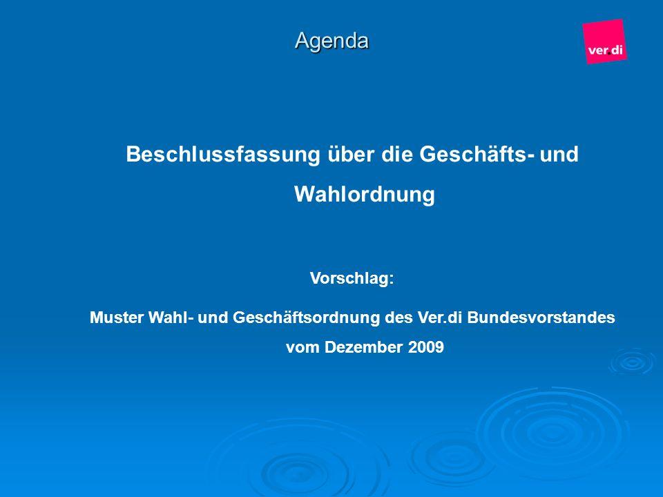 Agenda Beschlussfassung über die Geschäfts- und Wahlordnung Vorschlag: Muster Wahl- und Geschäftsordnung des Ver.di Bundesvorstandes vom Dezember 2009