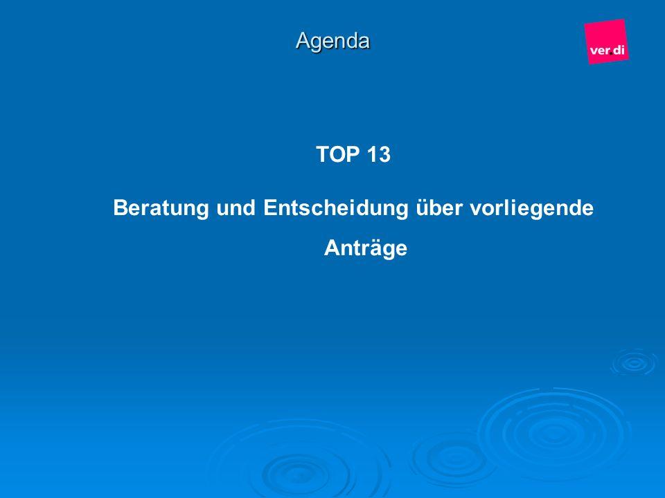 Agenda TOP 13 Beratung und Entscheidung über vorliegende Anträge