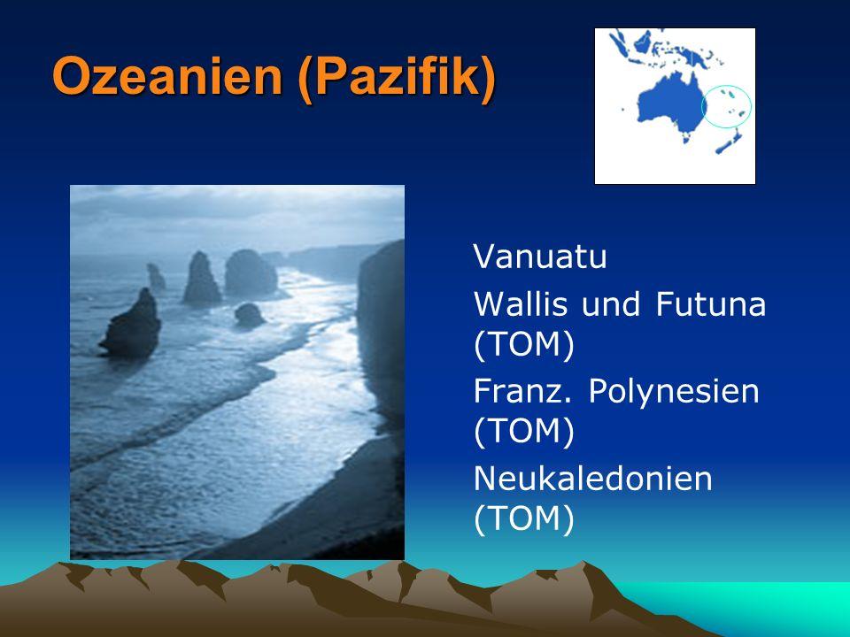 Ozeanien (Pazifik) Vanuatu Wallis und Futuna (TOM) Franz. Polynesien (TOM) Neukaledonien (TOM)