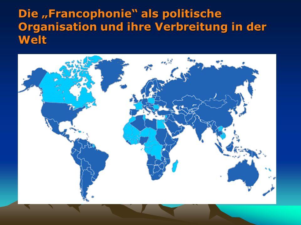 Die Francophonie als politische Organisation und ihre Verbreitung in der Welt