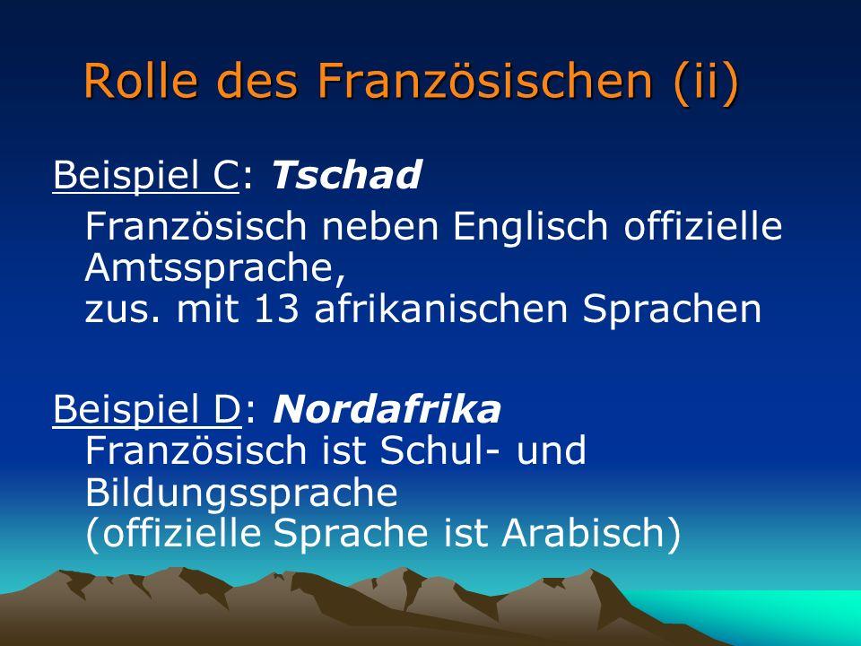Rolle des Französischen (ii) Beispiel C: Tschad Französisch neben Englisch offizielle Amtssprache, zus.