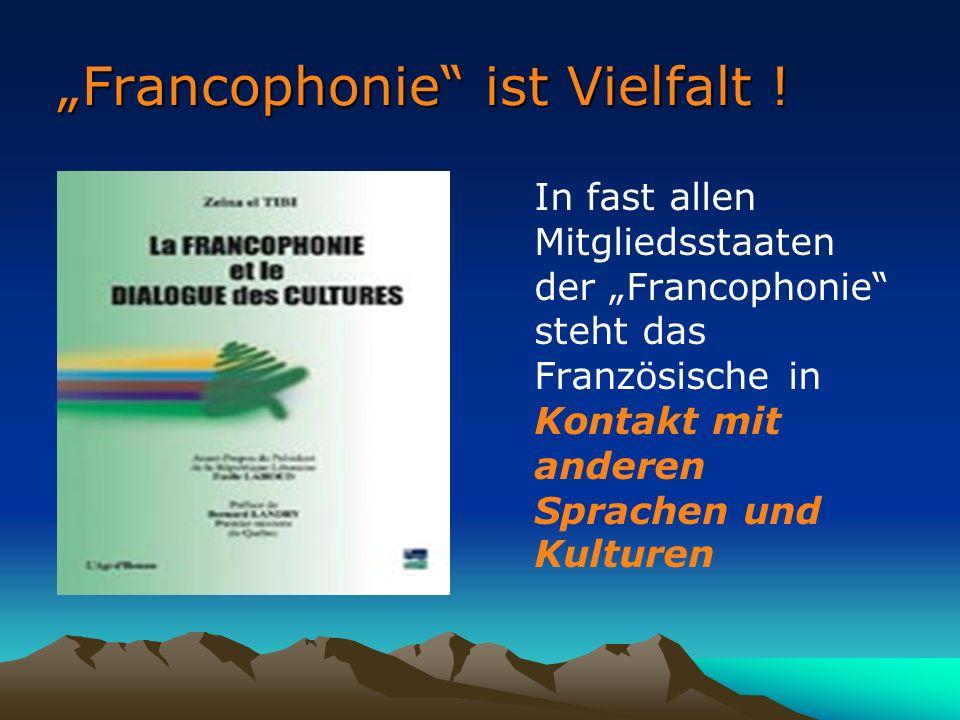 Francophonie ist Vielfalt .