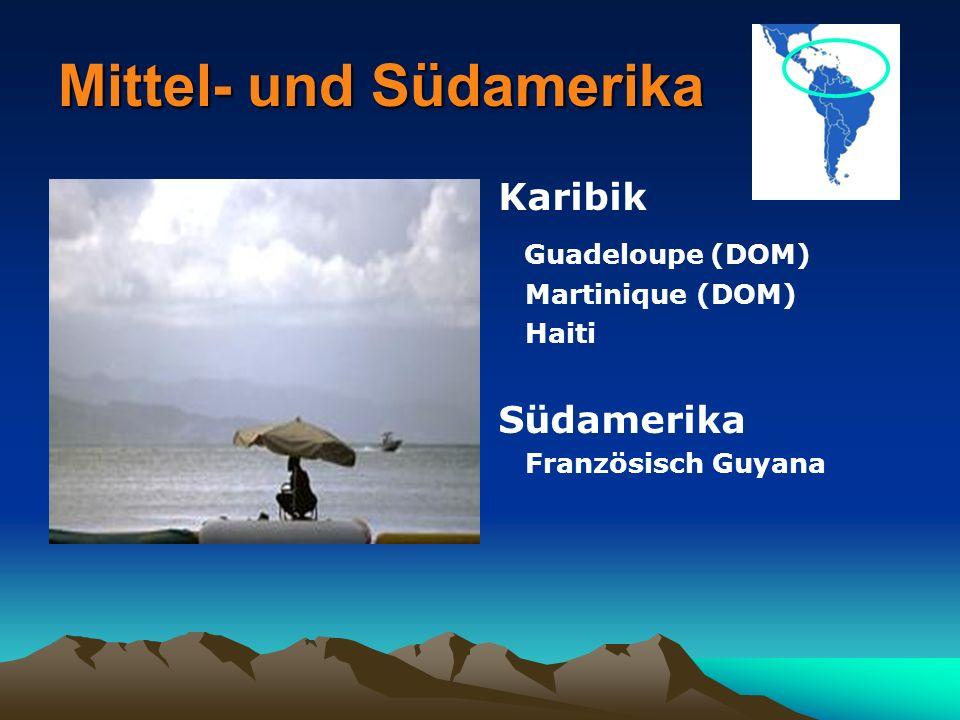 Mittel- und Südamerika Karibik Guadeloupe (DOM) Martinique (DOM) Haiti Südamerika Französisch Guyana