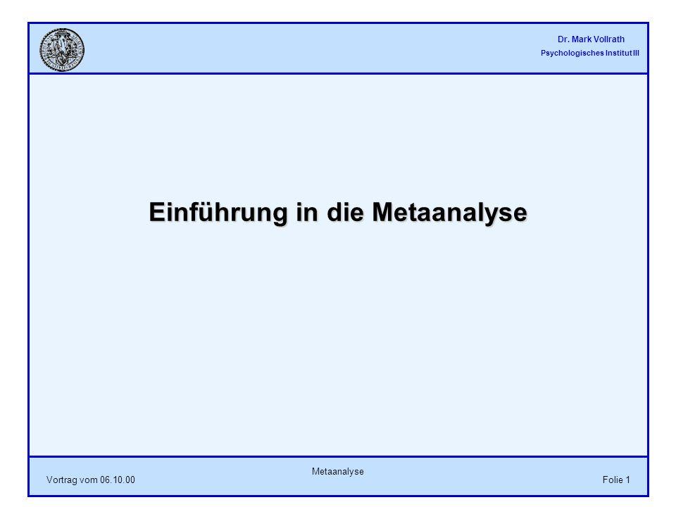 Dr. Mark Vollrath Psychologisches Institut III Vortrag vom 06.10.00 Metaanalyse Folie 1 Einführung in die Metaanalyse
