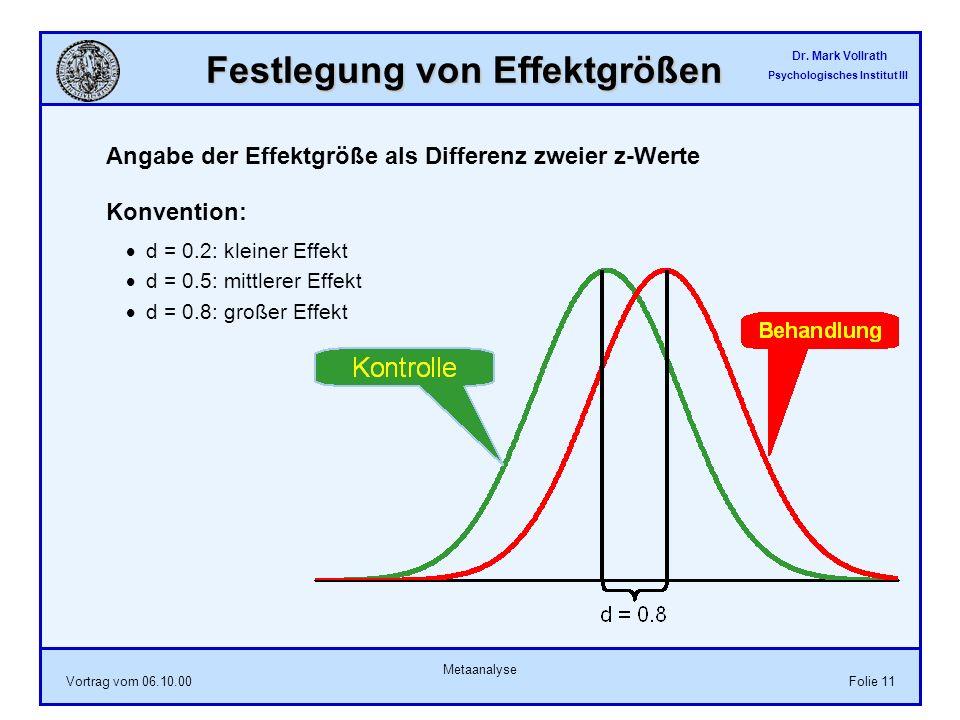 Dr. Mark Vollrath Psychologisches Institut III Vortrag vom 06.10.00 Metaanalyse Folie 11 Festlegung von Effektgrößen Angabe der Effektgröße als Differ