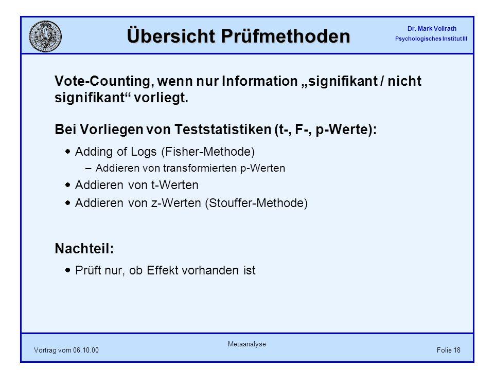 Dr. Mark Vollrath Psychologisches Institut III Vortrag vom 06.10.00 Metaanalyse Folie 18 Übersicht Prüfmethoden Vote-Counting, wenn nur Information si