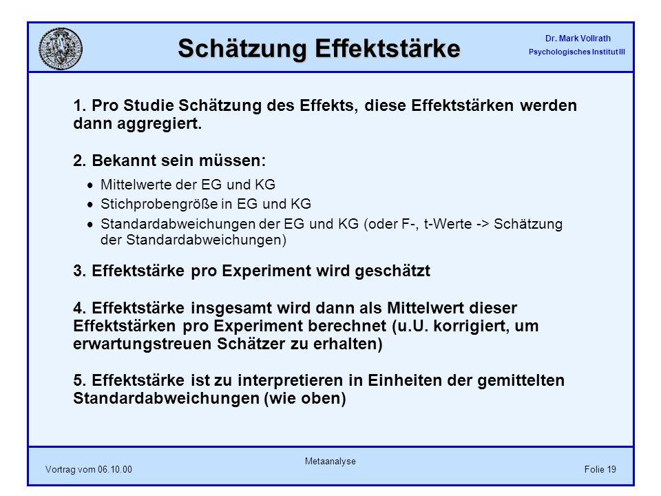 Dr. Mark Vollrath Psychologisches Institut III Vortrag vom 06.10.00 Metaanalyse Folie 19 Schätzung Effektstärke 1. Pro Studie Schätzung des Effekts, d