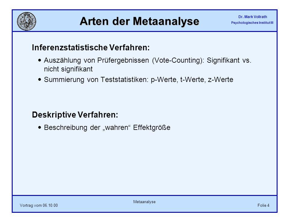 Dr. Mark Vollrath Psychologisches Institut III Vortrag vom 06.10.00 Metaanalyse Folie 4 Arten der Metaanalyse Inferenzstatistische Verfahren: Auszählu