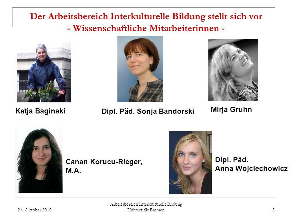 Arbeitsbereich Interkulturelle Bildung Universität Bremen Der Arbeitsbereich Interkulturelle Bildung stellt sich vor 21. Oktober 20101 Prof. Dr. Yasem