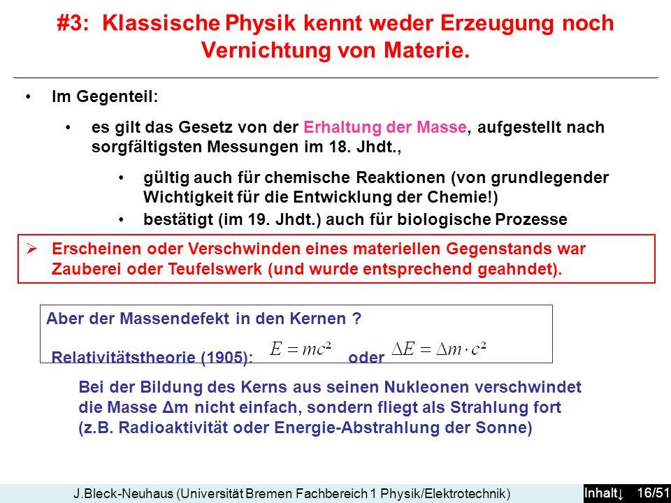 Inhalt 16/51 J.Bleck-Neuhaus (Universität Bremen Fachbereich 1 Physik/Elektrotechnik) Im Gegenteil: es gilt das Gesetz von der Erhaltung der Masse, au