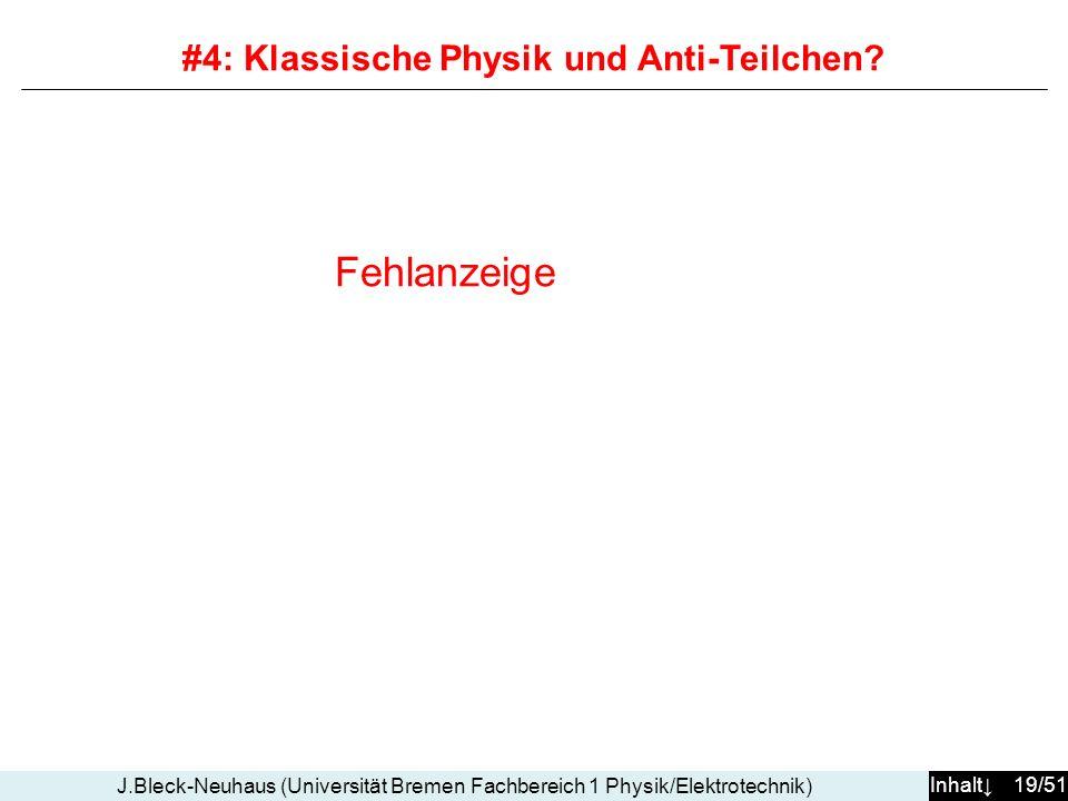 Inhalt 19/51 J.Bleck-Neuhaus (Universität Bremen Fachbereich 1 Physik/Elektrotechnik) #4: Klassische Physik und Anti-Teilchen? Fehlanzeige