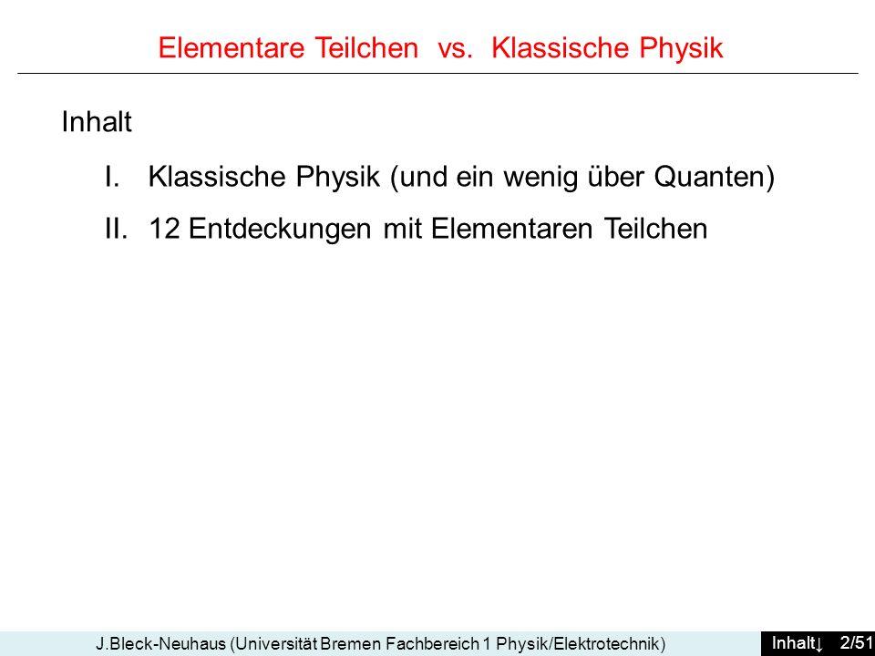 Inhalt 43/51 J.Bleck-Neuhaus (Universität Bremen Fachbereich 1 Physik/Elektrotechnik) #9: Feynman-Diagramme (Beispiele) Stoß geladener Teilchen (Elektromagnetische WW) wenn E<0 : gebundene Zustände durch Coulomb- Anziehung Stoß eines Photons mit einem geladenen Teilchen (Compton-Effekt) + Erzeugung eines Paars Teilchen- Antiteilchen e N Teilchen Anti-Teilchen