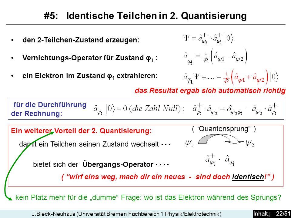 Inhalt 22/51 J.Bleck-Neuhaus (Universität Bremen Fachbereich 1 Physik/Elektrotechnik) den 2-Teilchen-Zustand erzeugen: Vernichtungs-Operator für Zusta