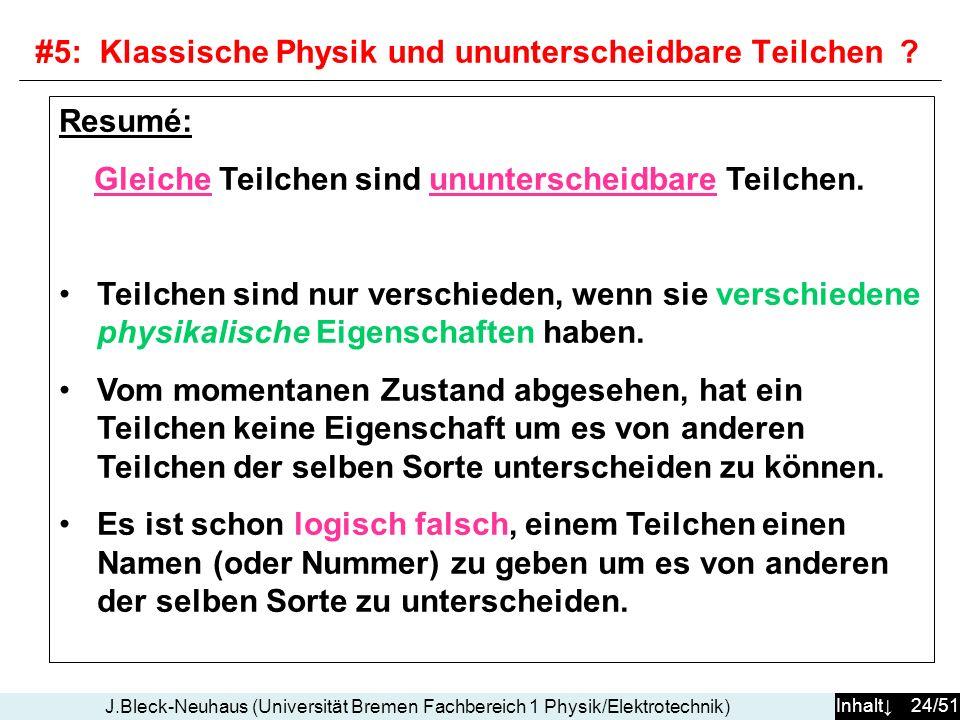 Inhalt 24/51 J.Bleck-Neuhaus (Universität Bremen Fachbereich 1 Physik/Elektrotechnik) Resumé: Gleiche Teilchen sind ununterscheidbare Teilchen. Teilch
