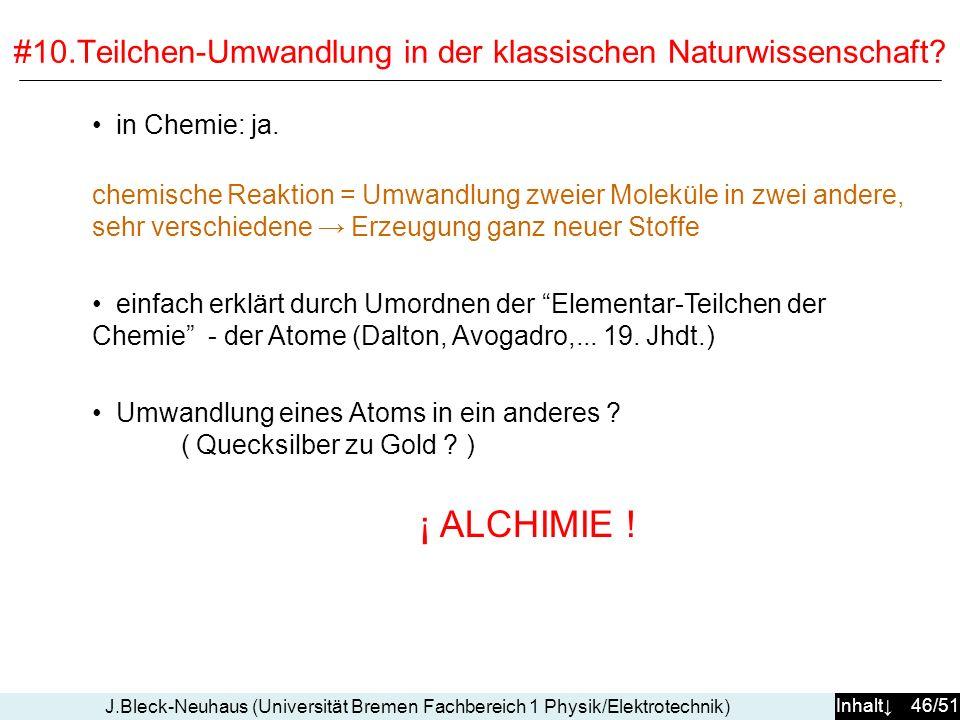 Inhalt 46/51 J.Bleck-Neuhaus (Universität Bremen Fachbereich 1 Physik/Elektrotechnik) #10.Teilchen-Umwandlung in der klassischen Naturwissenschaft? in
