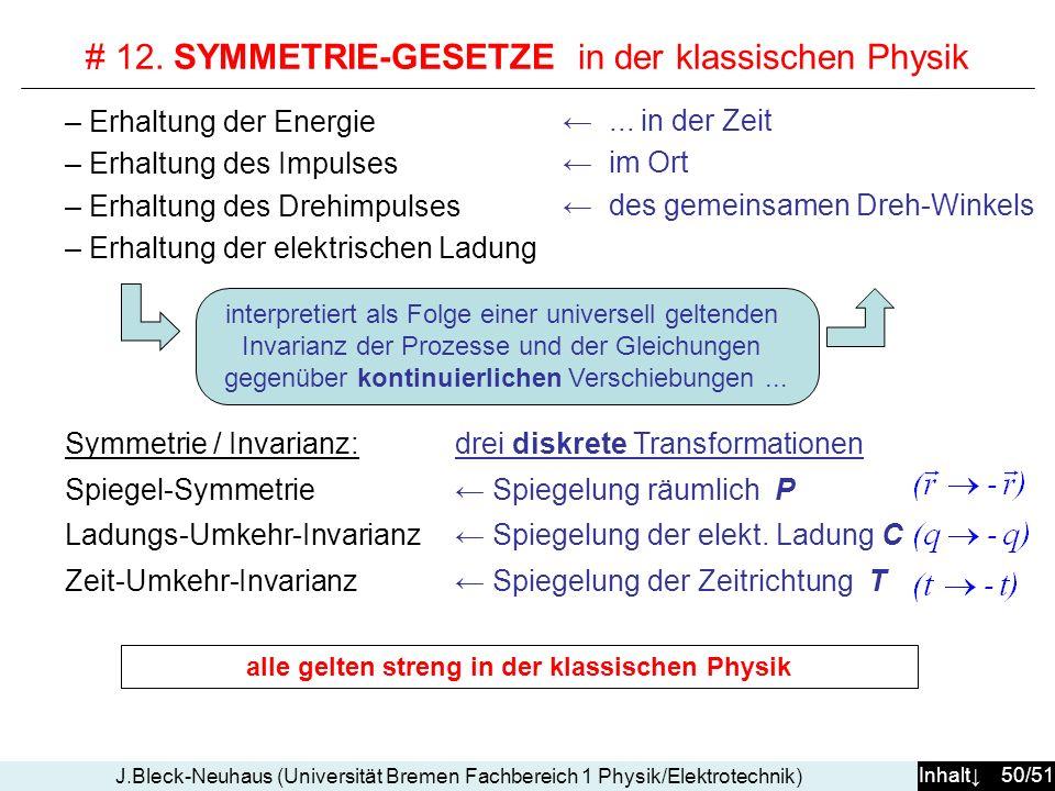 Inhalt 50/51 J.Bleck-Neuhaus (Universität Bremen Fachbereich 1 Physik/Elektrotechnik) # 12. SYMMETRIE-GESETZE in der klassischen Physik... in der Zeit