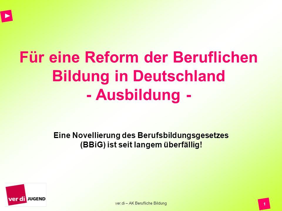 ver.di – AK Berufliche Bildung 2 Reform der Beruflichen Bildung - Ausbildung - Das Berufsbildungsgesetz vom 14.