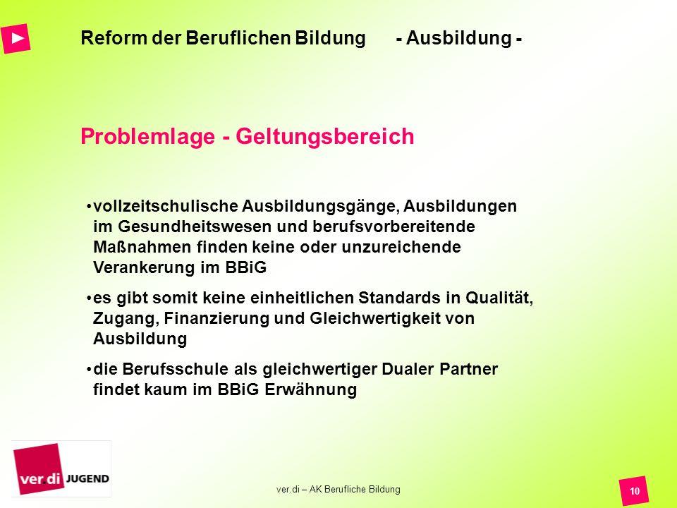 ver.di – AK Berufliche Bildung 10 Reform der Beruflichen Bildung - Ausbildung - Problemlage - Geltungsbereich vollzeitschulische Ausbildungsgänge, Aus