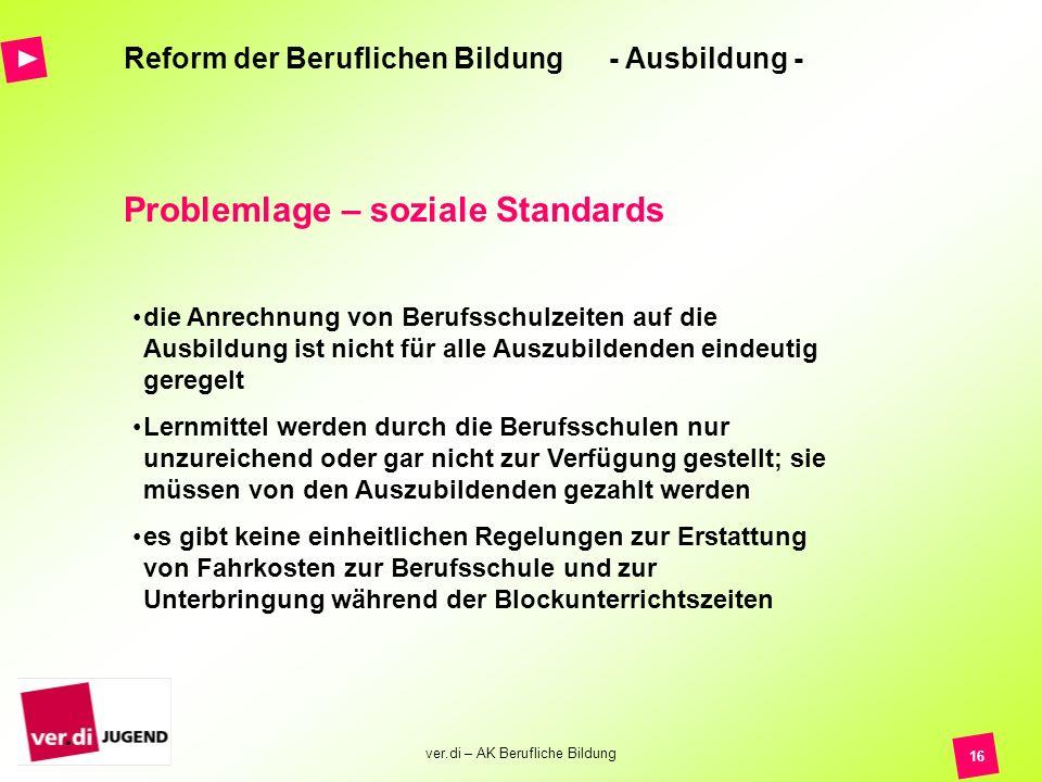 ver.di – AK Berufliche Bildung 16 Reform der Beruflichen Bildung - Ausbildung - Problemlage – soziale Standards die Anrechnung von Berufsschulzeiten a