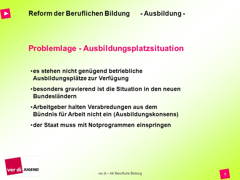 ver.di – AK Berufliche Bildung 6 Reform der Beruflichen Bildung - Ausbildung - Ausbildungsplatzsituation