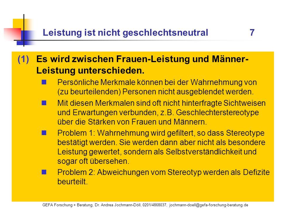 GEFA Forschung + Beratung, Dr. Andrea Jochmann-Döll, 0201/4868037, jochmann-doell@gefa-forschung-beratung.de Leistung ist nicht geschlechtsneutral 7 (