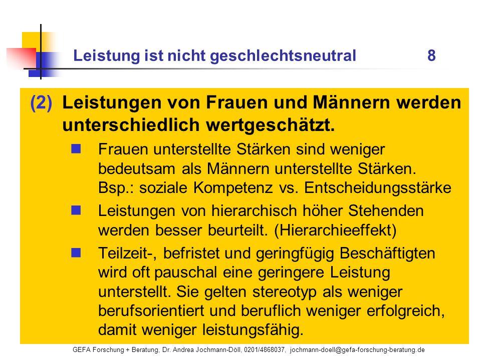 GEFA Forschung + Beratung, Dr. Andrea Jochmann-Döll, 0201/4868037, jochmann-doell@gefa-forschung-beratung.de Leistung ist nicht geschlechtsneutral 8 (