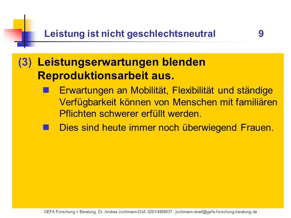 GEFA Forschung + Beratung, Dr. Andrea Jochmann-Döll, 0201/4868037, jochmann-doell@gefa-forschung-beratung.de Leistung ist nicht geschlechtsneutral 9 (