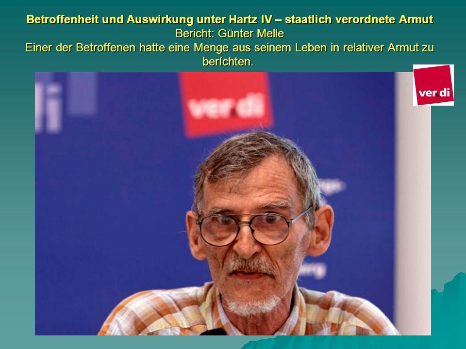 Betroffenheit und Auswirkung unter Hartz IV – staatlich verordnete Armut Bericht: Günter Melle Einer der Betroffenen hatte eine Menge aus seinem Leben in relativer Armut zu beríchten.