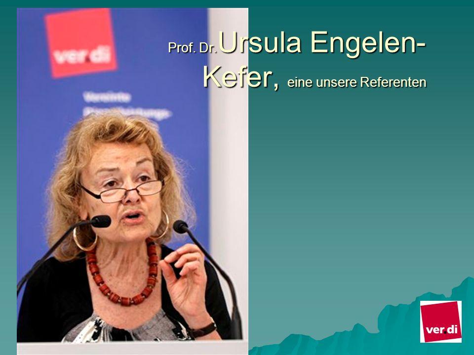 Prof. Dr. Ursula Engelen- Kefer, eine unsere Referenten Prof.