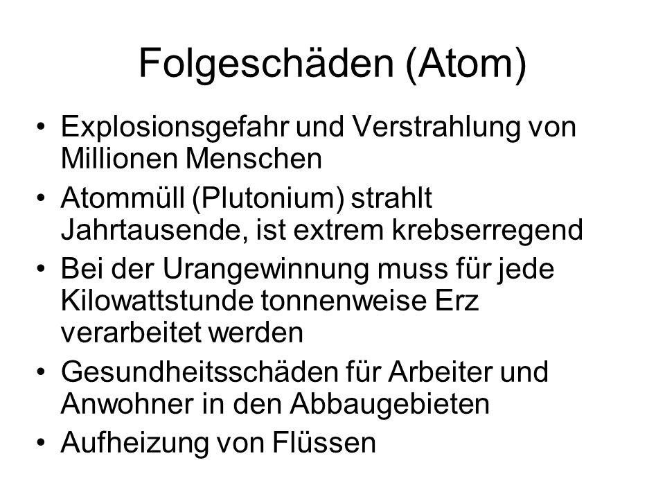Folgeschäden (Atom) Explosionsgefahr und Verstrahlung von Millionen Menschen Atommüll (Plutonium) strahlt Jahrtausende, ist extrem krebserregend Bei d