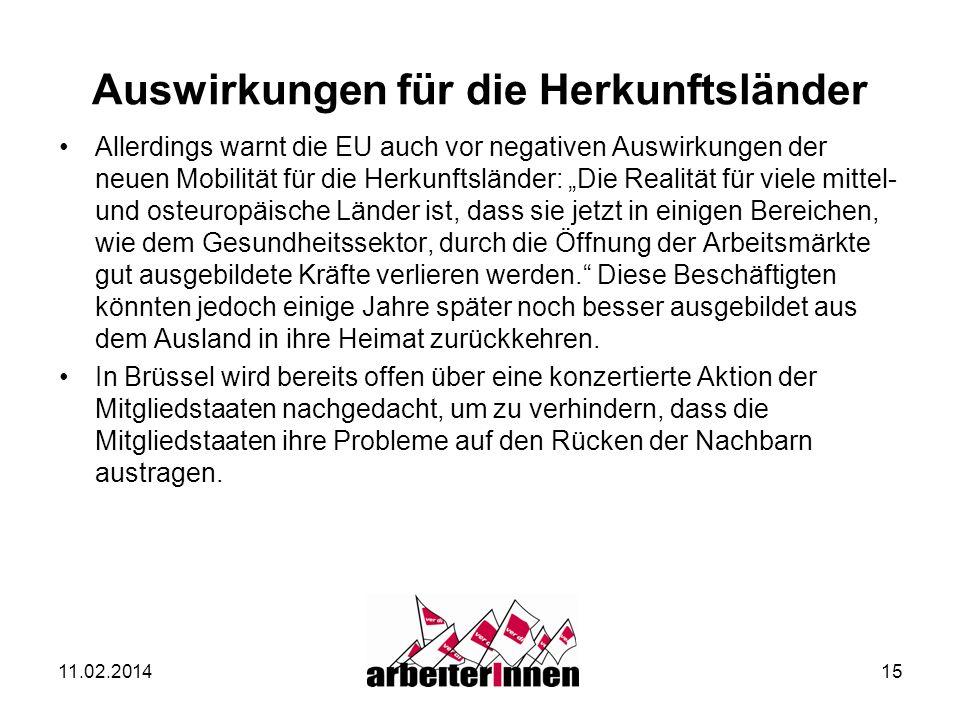 11.02.201415 Auswirkungen für die Herkunftsländer Allerdings warnt die EU auch vor negativen Auswirkungen der neuen Mobilität für die Herkunftsländer: