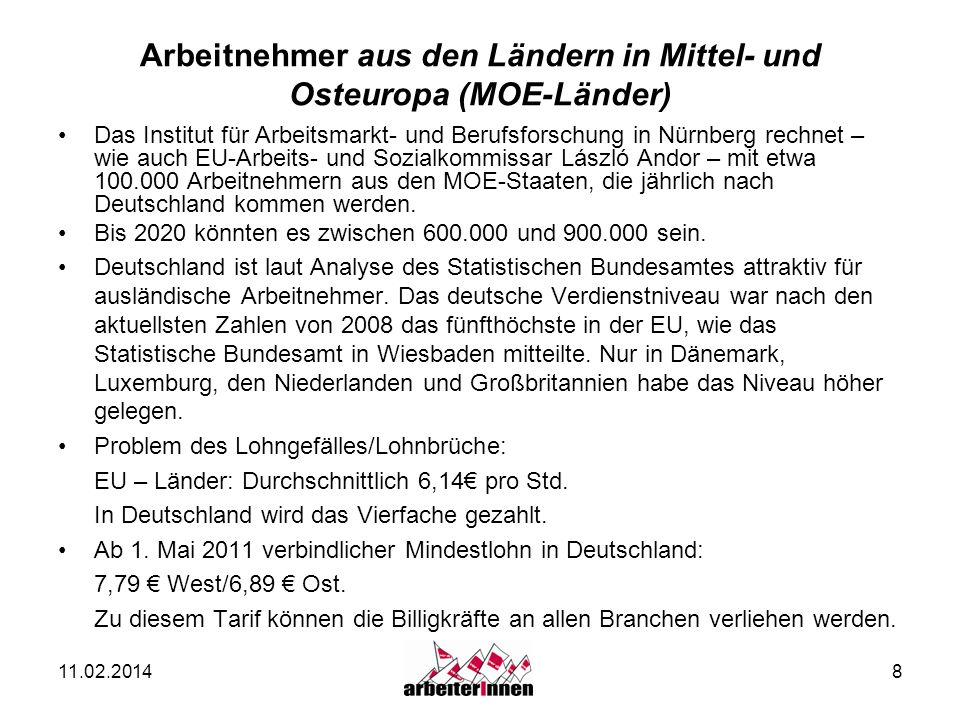 8 Arbeitnehmer aus den Ländern in Mittel- und Osteuropa (MOE-Länder) Das Institut für Arbeitsmarkt- und Berufsforschung in Nürnberg rechnet – wie auch